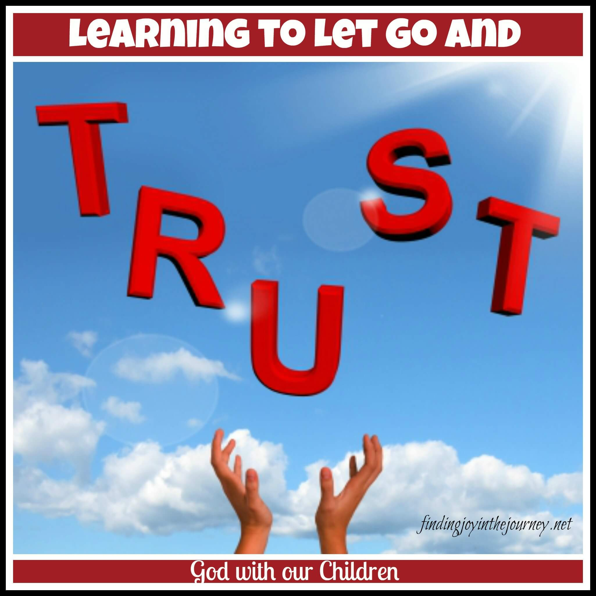 How I am Learning to Let Go, and Trust God with My Children