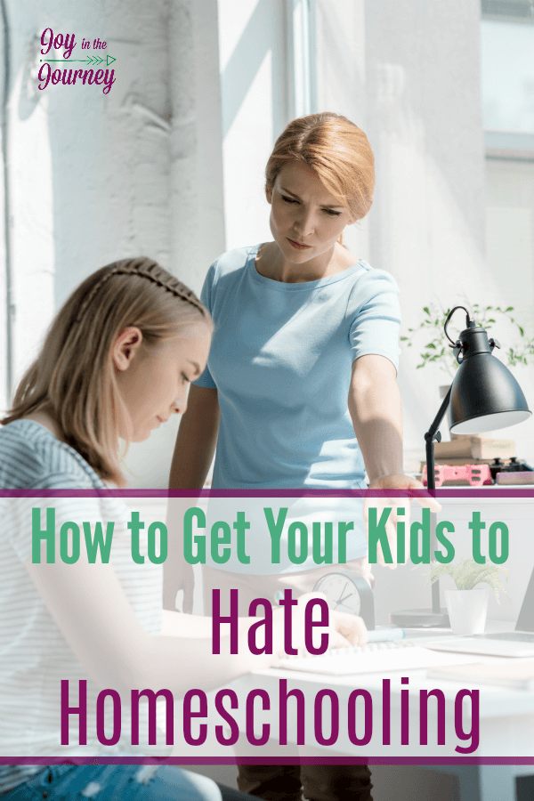 Want a sure fire way to get your kids to hate homeschooling? Here are three!