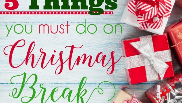 5 Things You MUST do on Christmas Break