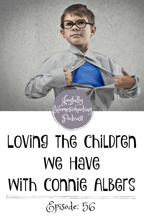 Homeschooling is hard, add in the personalities, the hormones, and the angst of teenagers and we may be second guessing ourselves. Connie Albers is sharing with us how to love the children we have, even while homeschooling them!