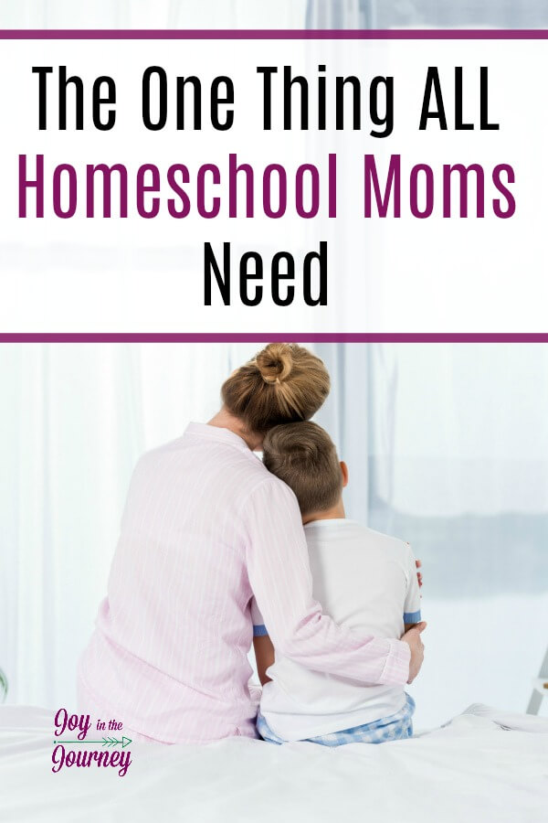 What is one thing all homeschool moms need? The answer may surprise you!