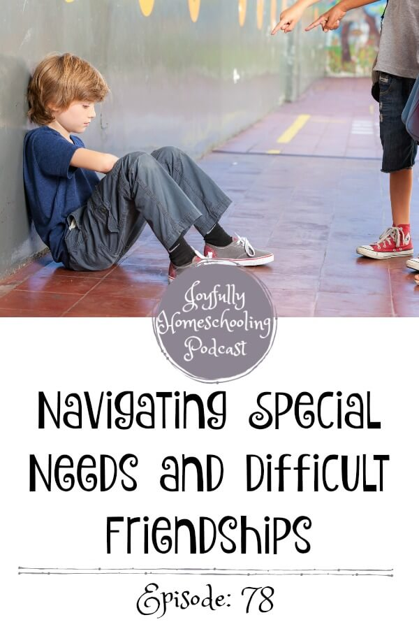 Has your special needs child ever struggled with friendships? What about difficult friendships in general in a homeschool group? We are tackling special needs and difficult relationships in this homeschool podcast.