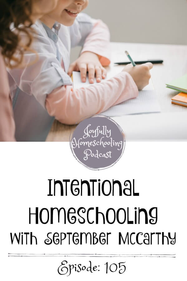 Do you struggle with intentional homeschooling? Focusing on the main thing is something many of us have a hard time with. I am chatting this topic, seasons of homeschooling and so much more with September McCarthy.